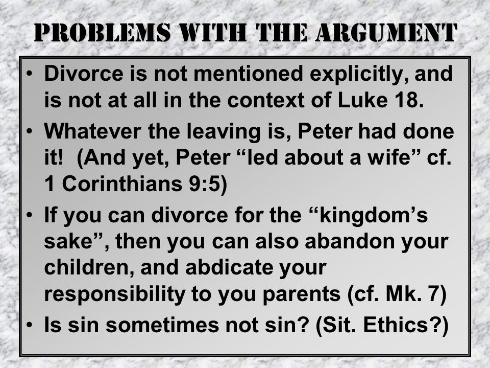 Problems with the Argument Divorce is not mentioned explicitly, and is not at all in the context of Luke 18.