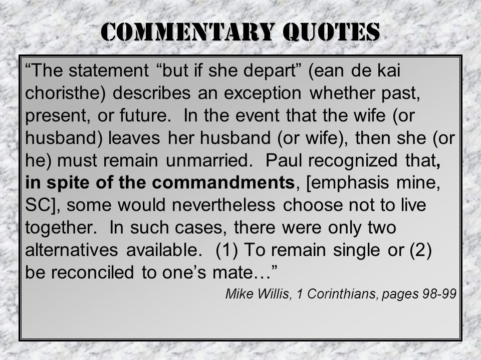 Commentary Quotes The statement but if she depart (ean de kai choristhe) describes an exception whether past, present, or future.