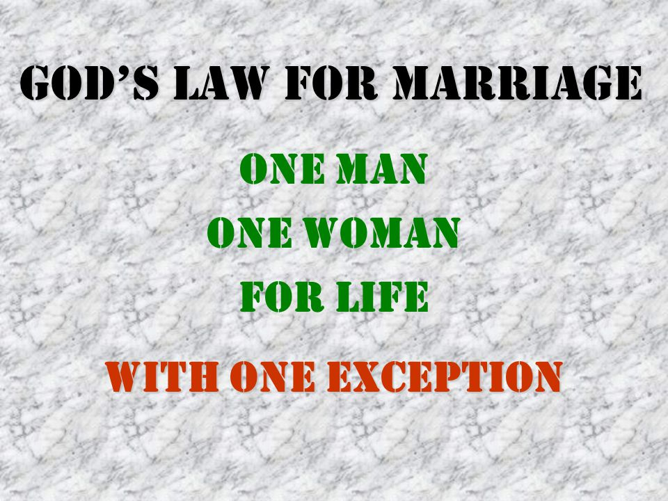 God's Law for Marriage One Man One Woman For Life With one exception