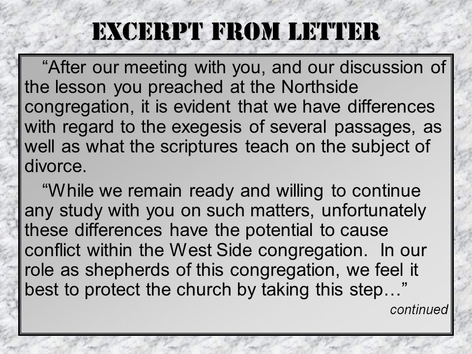 Excerpt from Letter After our meeting with you, and our discussion of the lesson you preached at the Northside congregation, it is evident that we have differences with regard to the exegesis of several passages, as well as what the scriptures teach on the subject of divorce.