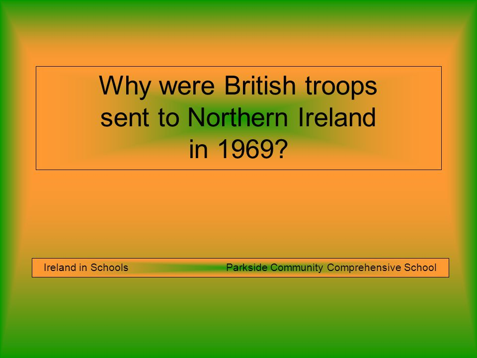 Why were British troops sent to Northern Ireland in 1969.