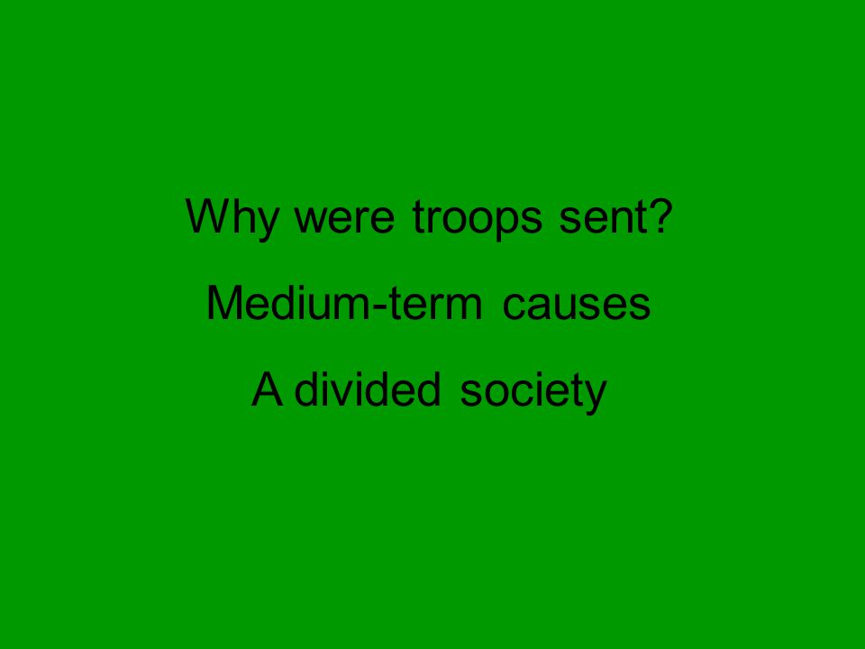 Why were troops sent? Medium-term causes A divided society