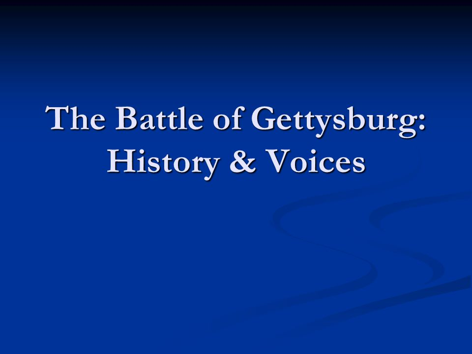 The Battle of Gettysburg: History & Voices