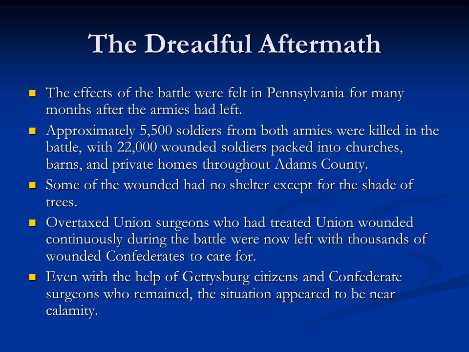 The Dreadful Aftermath The effects of the battle were felt in Pennsylvania for many months after the armies had left.