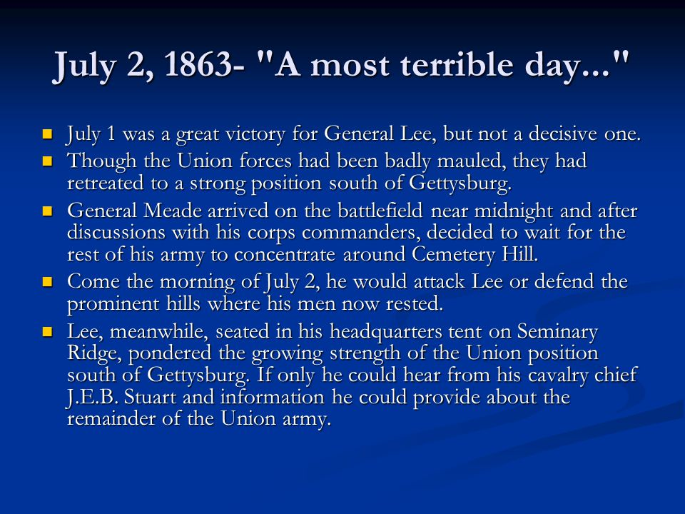 July 2, 1863- A most terrible day... July 1 was a great victory for General Lee, but not a decisive one.