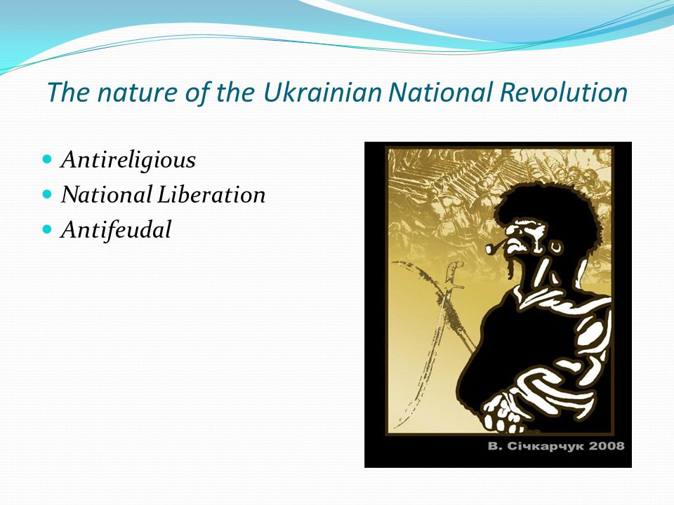 The nature of the Ukrainian National Revolution Antireligious National Liberation Antifeudal