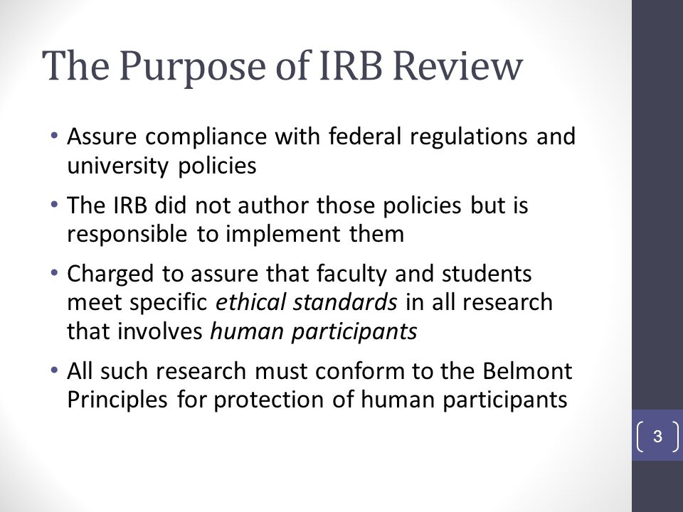 IRB Process in a Nutshell Accepts written applications to review specific study designs ( protocols ) from CGU, HMC and KGI faculty or from students with faculty endorsement One or more IRB staff AND one or more IRB members reads each entire application package Research is designated by the risk level into exempt, expedited, or full board review 4