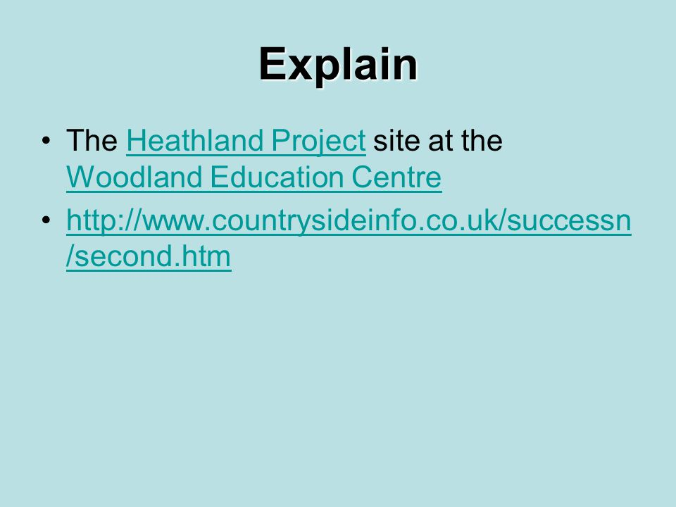 Explain The Heathland Project site at the Woodland Education CentreHeathland Project Woodland Education Centre http://www.countrysideinfo.co.uk/succes