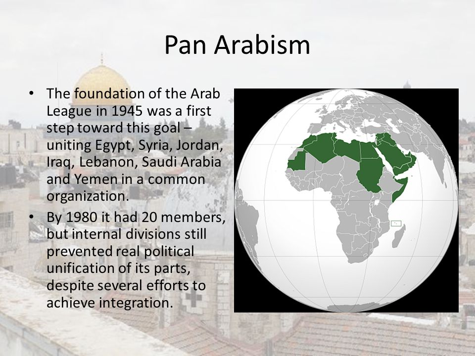 Pan Arabism An important proponent of Pan Arabism was the Egyptian leader, Gamal Abdel Nasser, who, throughout the 1950s and 1960s, directed his energies toward unification of Arab lands under the direction of its strongest state – Egypt.