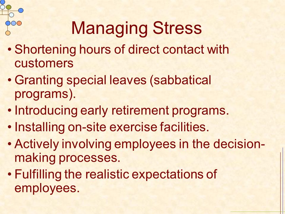 Managing Stress Shortening hours of direct contact with customers Granting special leaves (sabbatical programs). Introducing early retirement programs