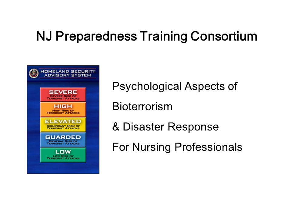NJ Preparedness Training Consortium Psychological Aspects of Bioterrorism & Disaster Response For Nursing Professionals