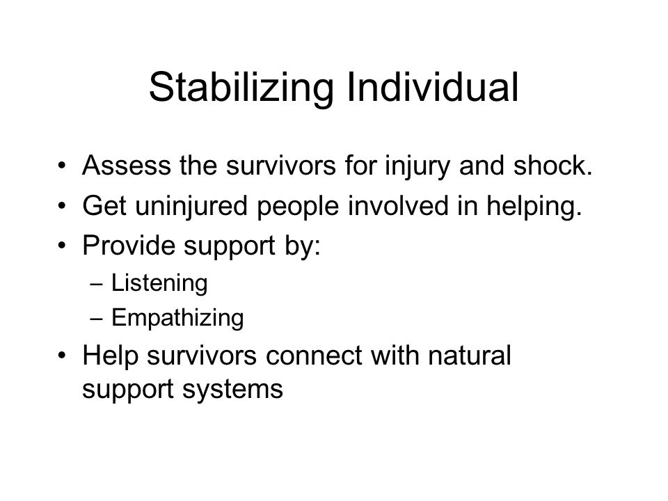 Stabilizing Individual Assess the survivors for injury and shock.