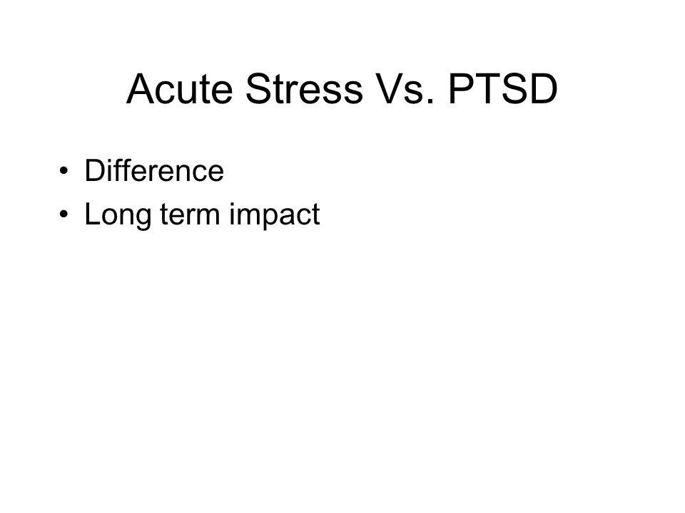 Acute Stress Vs. PTSD Difference Long term impact