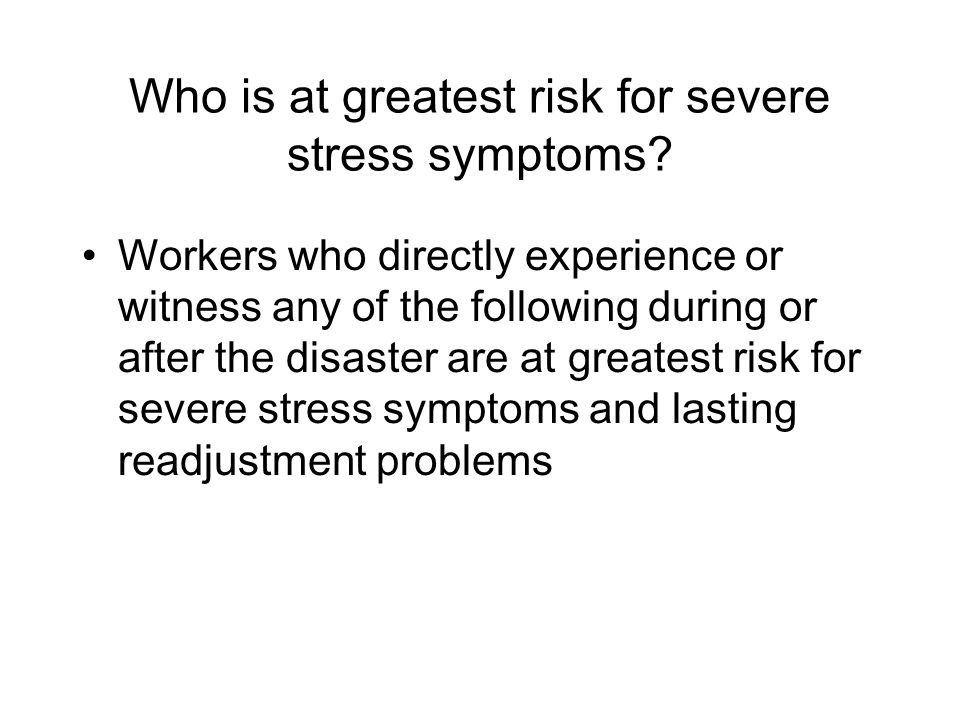 Who is at greatest risk for severe stress symptoms.