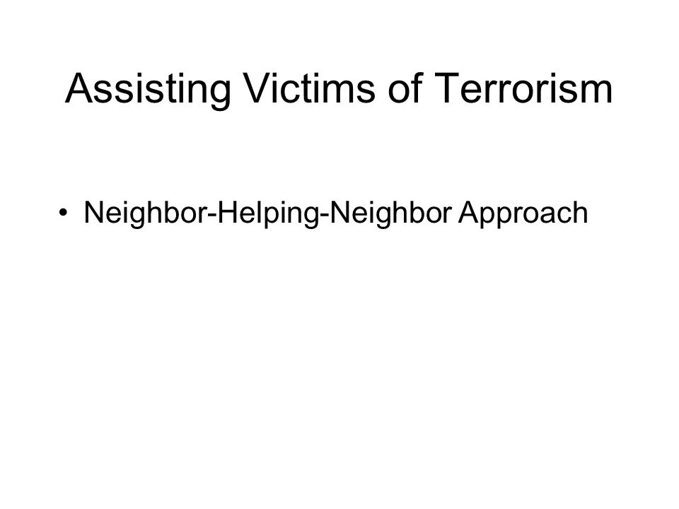 Assisting Victims of Terrorism Neighbor-Helping-Neighbor Approach