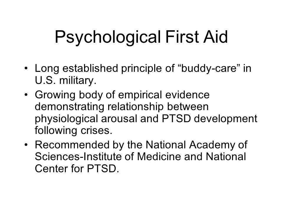 Psychological First Aid Long established principle of buddy-care in U.S.