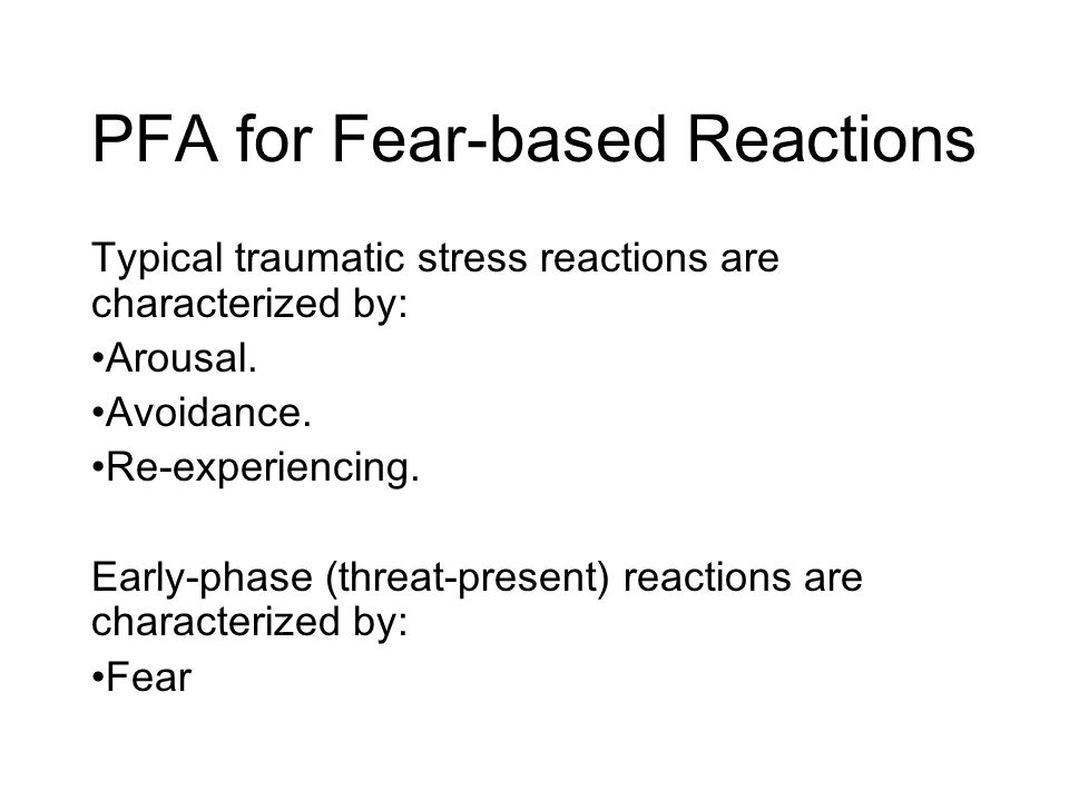 PFA for Fear-based Reactions Typical traumatic stress reactions are characterized by: Arousal.