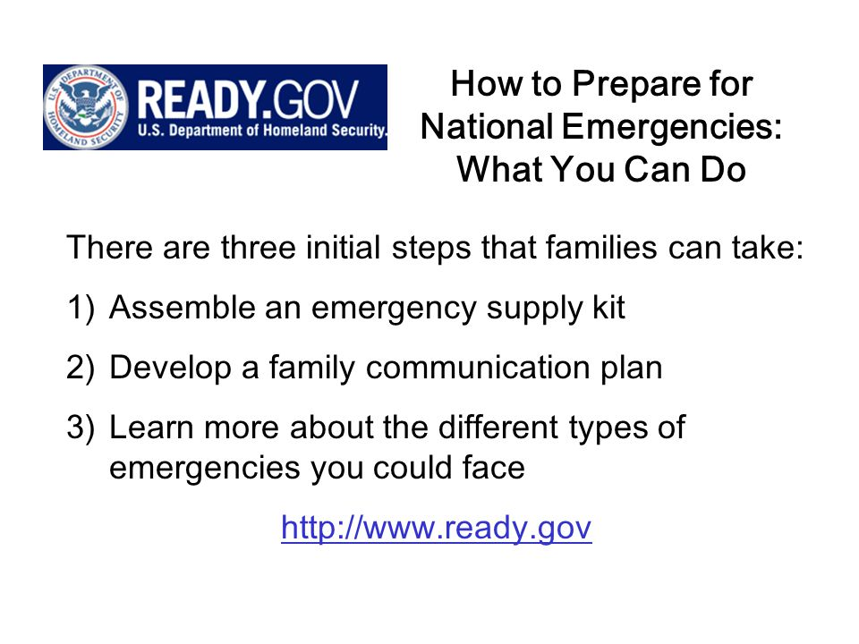 Emergency Kit Contents At least three days worth of water, including one gallon per person per day for drinking and sanitation purposes At least a three-day supply of non-perishable food Prescription medications, a first aid kit and a first aid manual One blanket, change of clothing and footwear per person Extra set of keys, a credit card, cash or traveler's checks Flashlight and extra batteries/Battery-powered radio and extra batteries Important documents like birth certificates