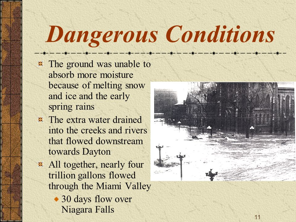 11 Dangerous Conditions The ground was unable to absorb more moisture because of melting snow and ice and the early spring rains The extra water drain