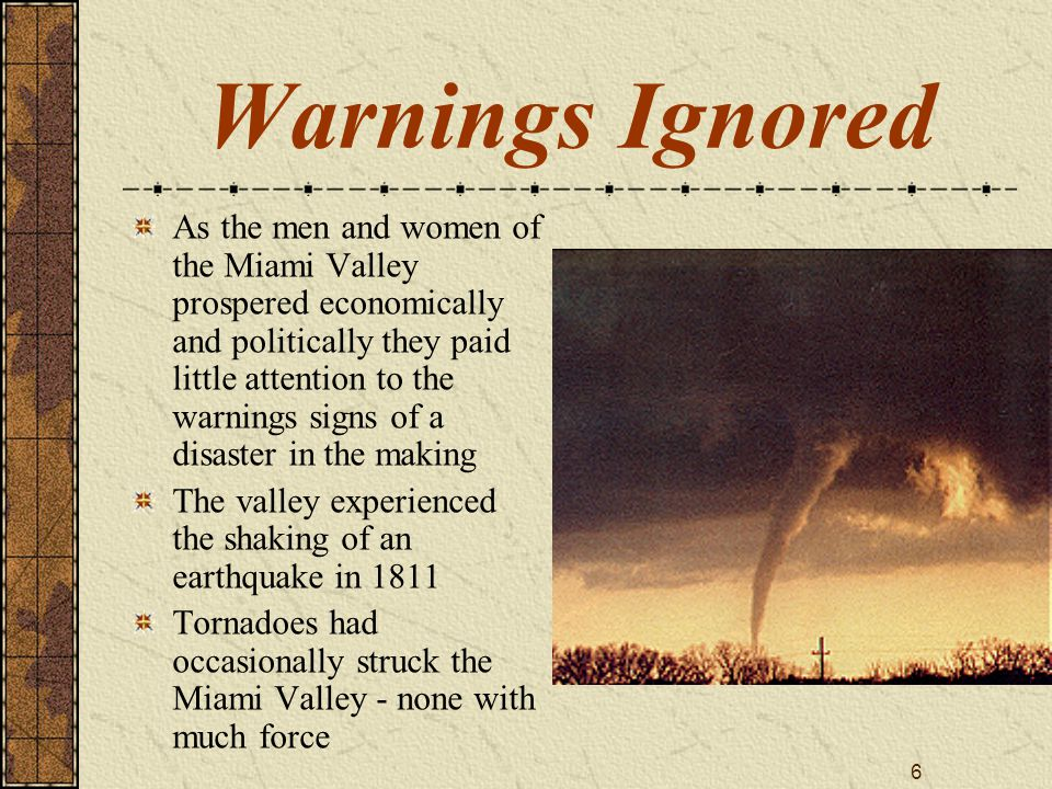6 Warnings Ignored As the men and women of the Miami Valley prospered economically and politically they paid little attention to the warnings signs of