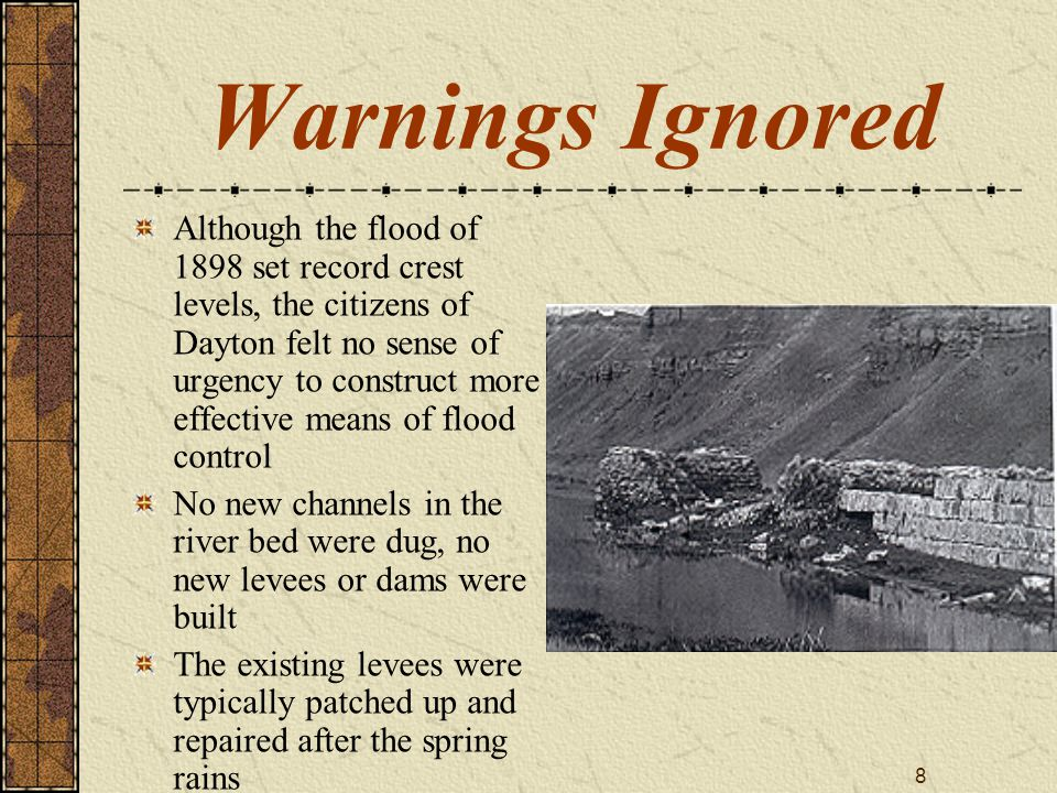 8 Warnings Ignored Although the flood of 1898 set record crest levels, the citizens of Dayton felt no sense of urgency to construct more effective mea