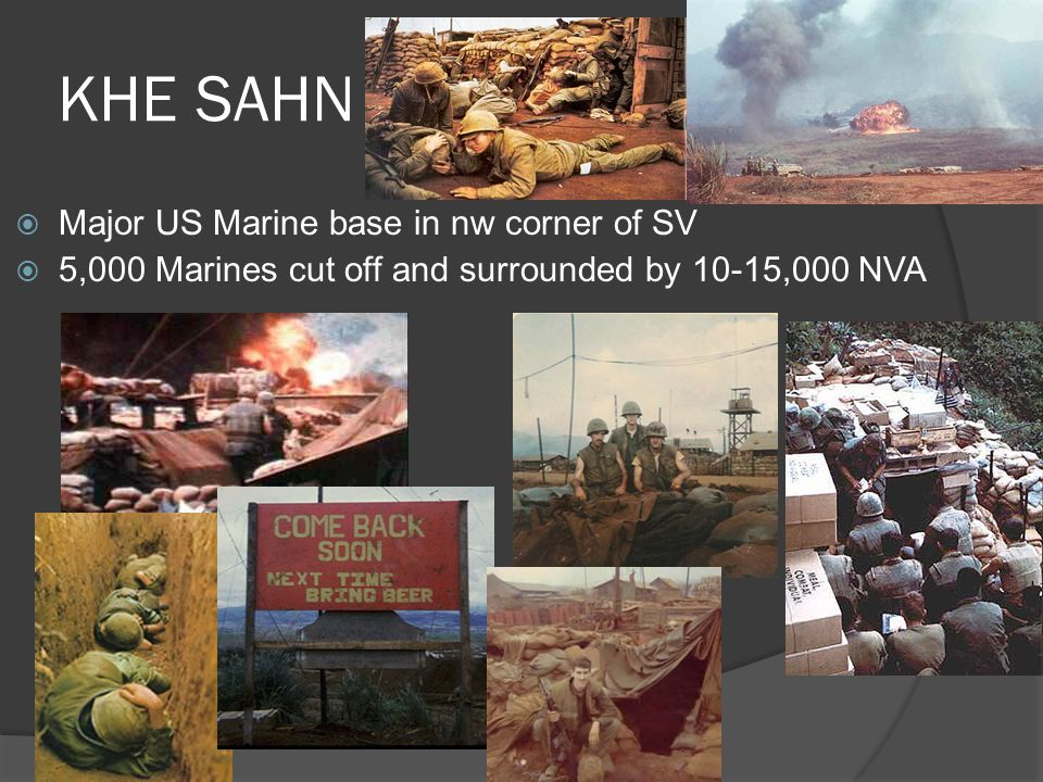 KHE SAHN  Major US Marine base in nw corner of SV  5,000 Marines cut off and surrounded by 10-15,000 NVA