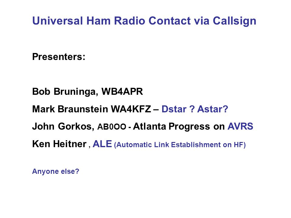 Universal Ham Radio Contact via Callsign Presenters: Bob Bruninga, WB4APR Mark Braunstein WA4KFZ – Dstar .