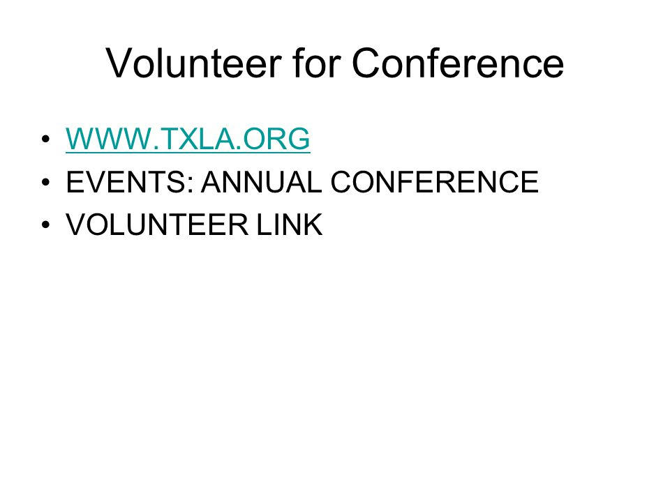 Volunteer for Conference WWW.TXLA.ORG EVENTS: ANNUAL CONFERENCE VOLUNTEER LINK