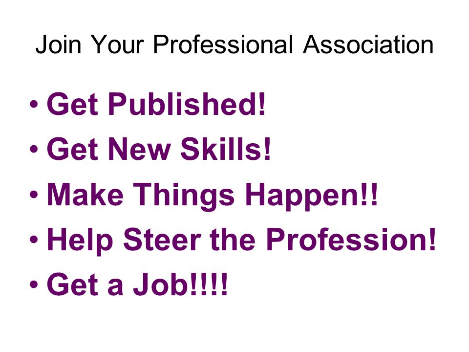 Join Your Professional Association Get Published. Get New Skills.