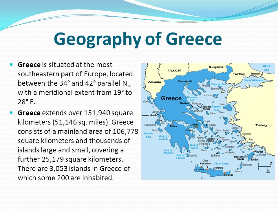 Geography of Greece Greece is situated at the most southeastern part of Europe, located between the 34° and 42° parallel N., with a meridional extent