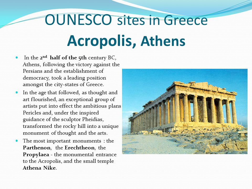 OUNESCO sites in Greece Acropolis, Athens In the 2 nd half of the 5th century BC, Athens, following the victory against the Persians and the establish