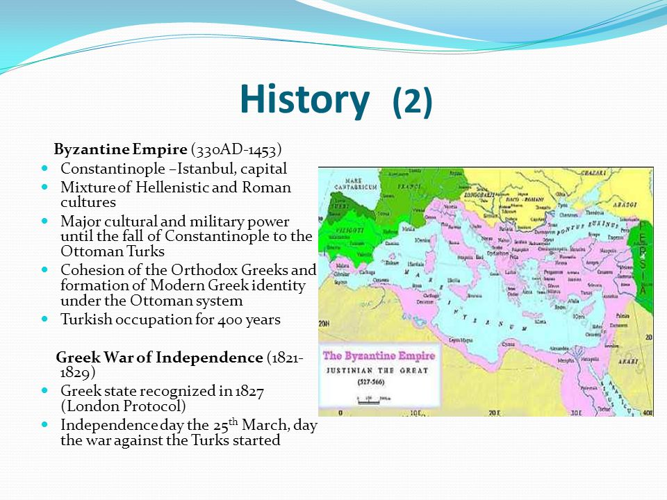 History (2) Byzantine Empire (330AD-1453) Constantinople –Istanbul, capital Mixture of Hellenistic and Roman cultures Major cultural and military powe