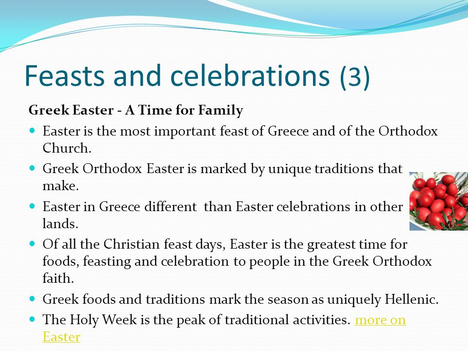 Feasts and celebrations (3) Greek Easter - A Time for Family Easter is the most important feast of Greece and of the Orthodox Church. Greek Orthodox E