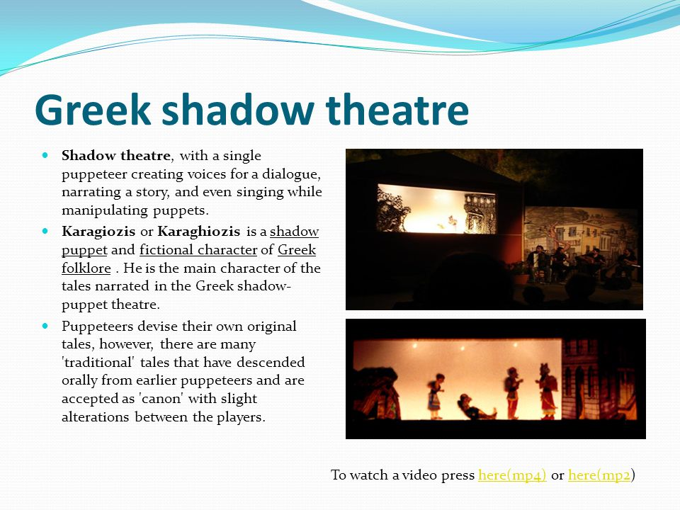 Shadow theatre, with a single puppeteer creating voices for a dialogue, narrating a story, and even singing while manipulating puppets. Karagiozis or