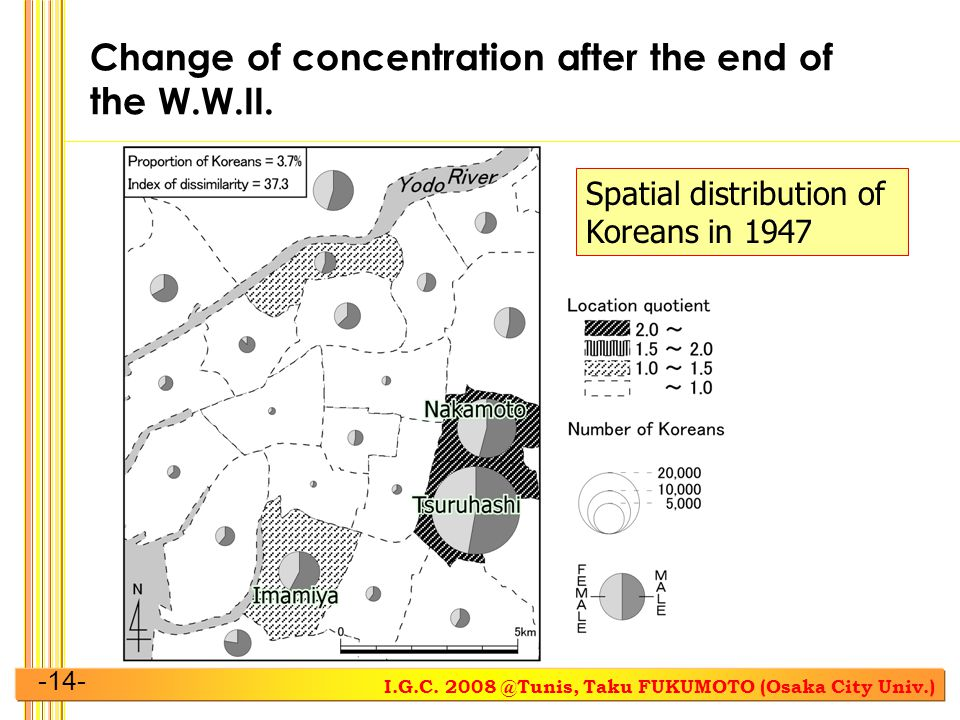 I.G.C. 2008 @Tunis, Taku FUKUMOTO (Osaka City Univ.) -14- Change of concentration after the end of the W.W.II. Spatial distribution of Koreans in 1947