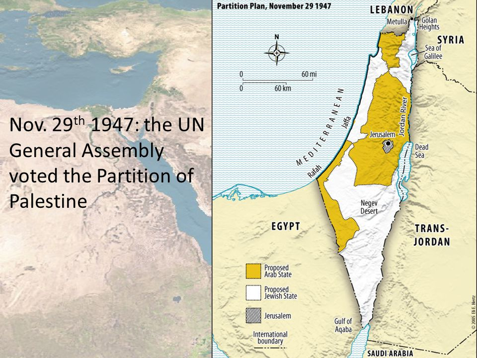 Nov. 29 th 1947: the UN General Assembly voted the Partition of Palestine