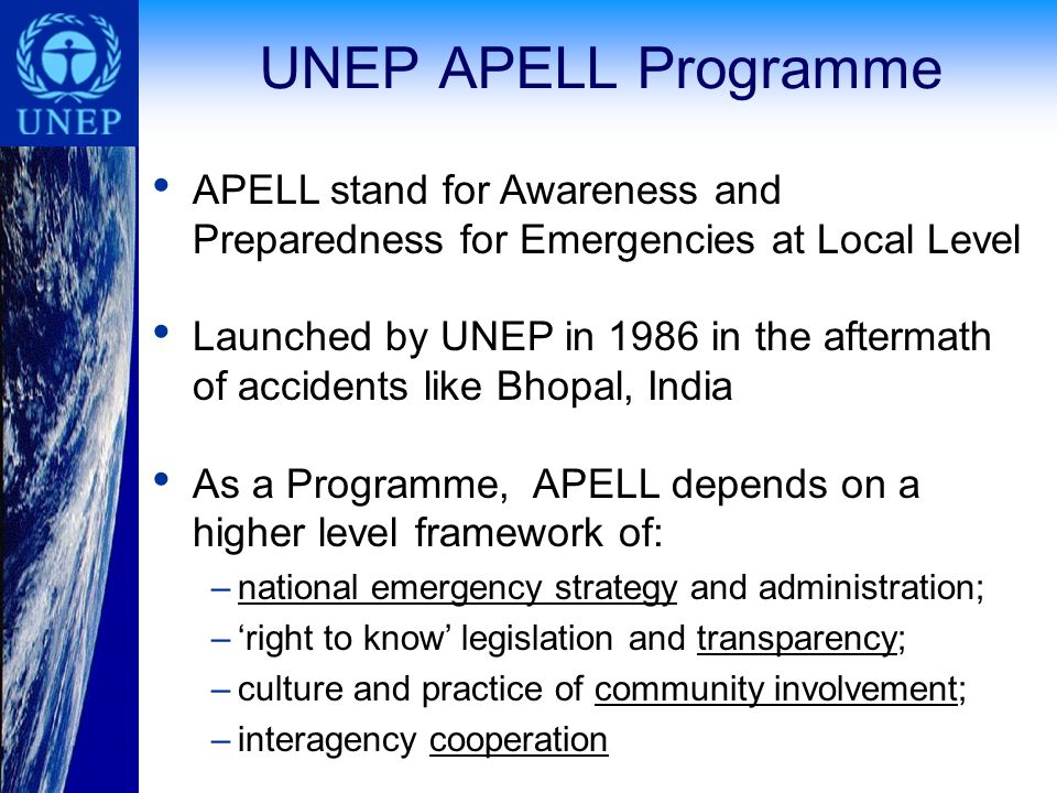 10 The APELL Process As a process, APELL is…: – …a multi-stakeholder dialogue tool that establishes adequate coordination and communication in situations where the public might be affected by accidents and disasters. Key aspects of the APELL process are: local level , multi-stakeholder , cooperation and open communication Main stakeholder groups: local authorities, industry, and community