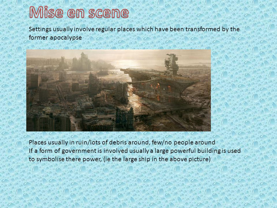 Settings usually involve regular places which have been transformed by the former apocalypse Places usually in ruin/lots of debris around, few/no peop
