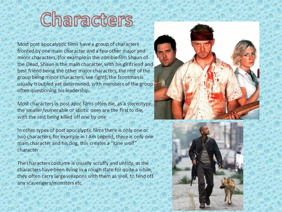 Most post apocalyptic films have a group of characters fronted by one main character and a few other major and minor characters, (for example in the z