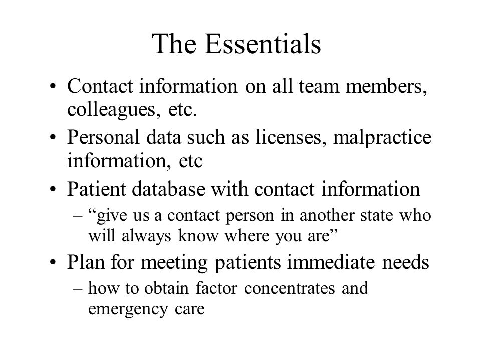 The Essentials Contact information on all team members, colleagues, etc.