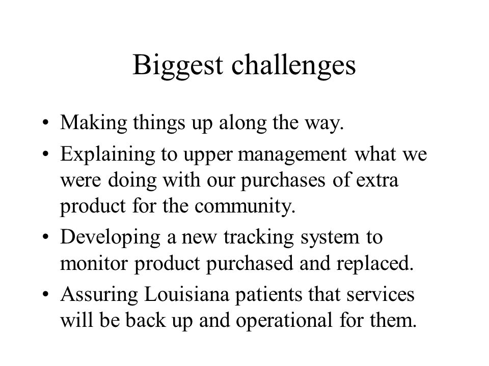 Biggest challenges Making things up along the way.