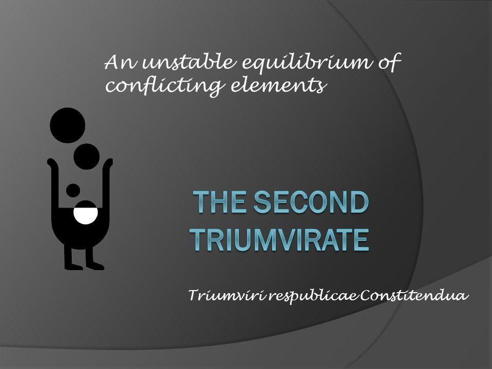 Triumviri respublicae Constitendua An unstable equilibrium of conflicting elements