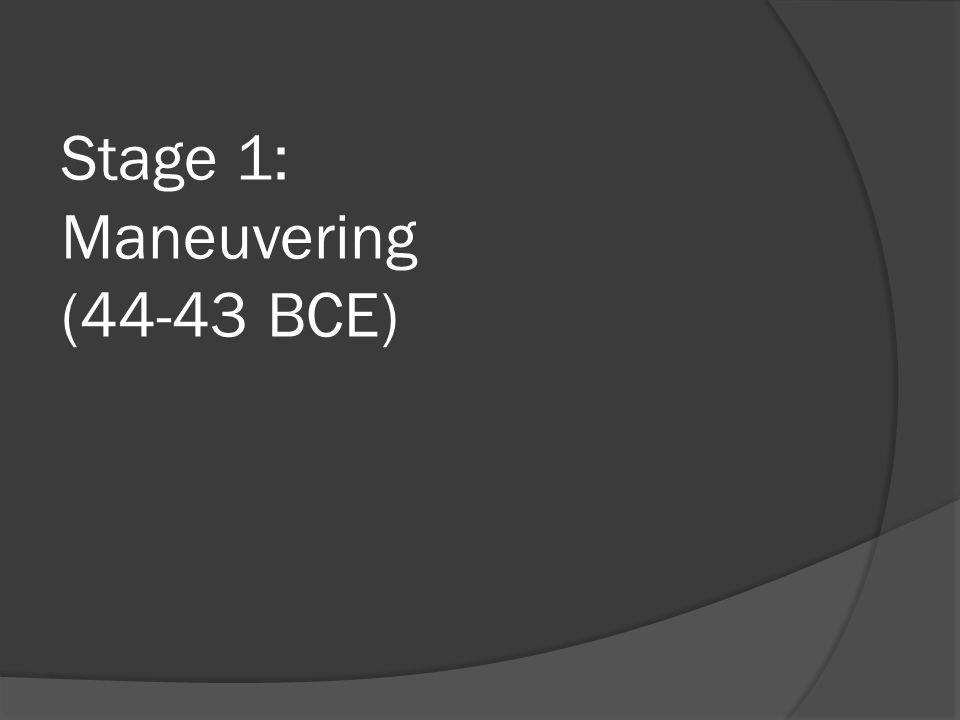 Stage 1: Maneuvering (44-43 BCE)