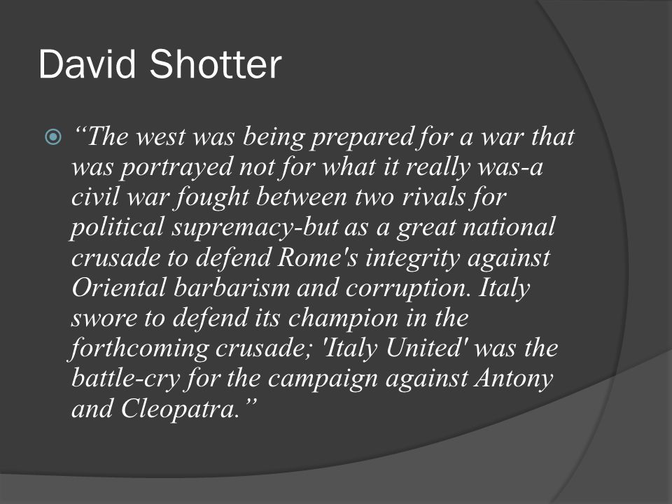 David Shotter  The west was being prepared for a war that was portrayed not for what it really was-a civil war fought between two rivals for political supremacy-but as a great national crusade to defend Rome s integrity against Oriental barbarism and corruption.