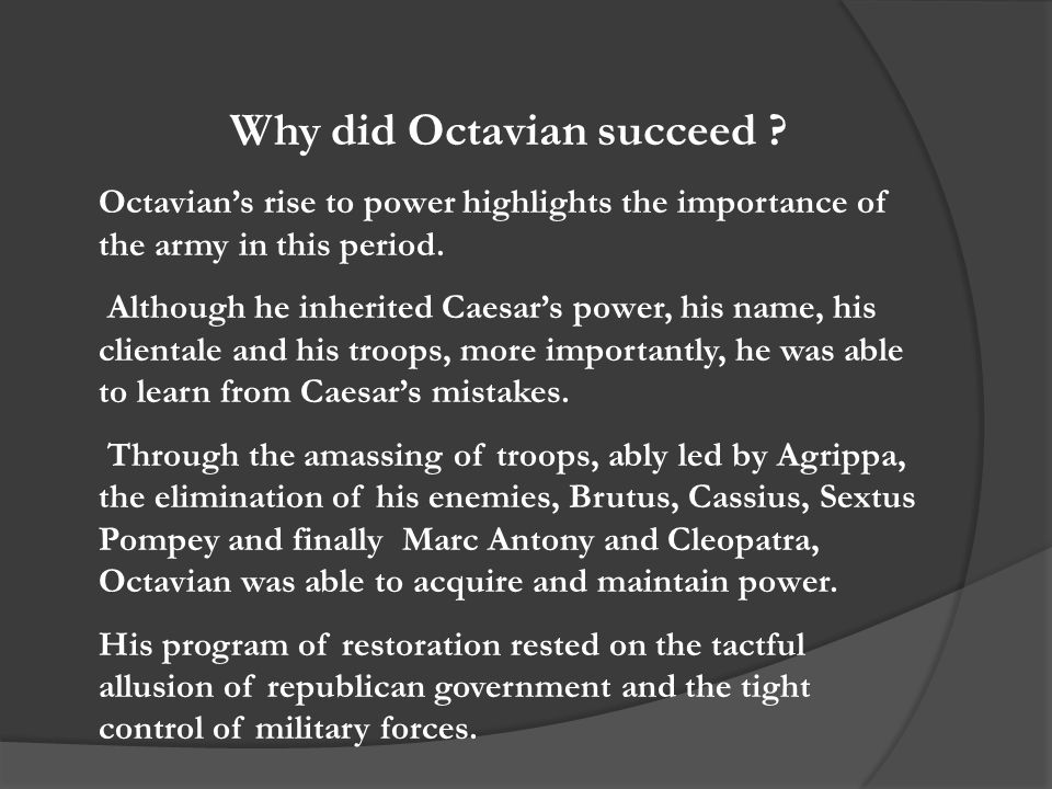 Octavian's rise to power highlights the importance of the army in this period.