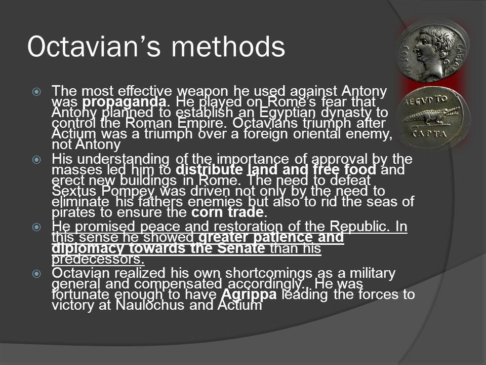 Octavian's methods  The most effective weapon he used against Antony was propaganda.