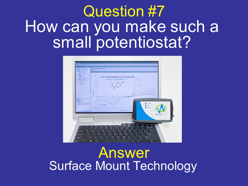 Question #7 How can you make such a small potentiostat? Answer Surface Mount Technology