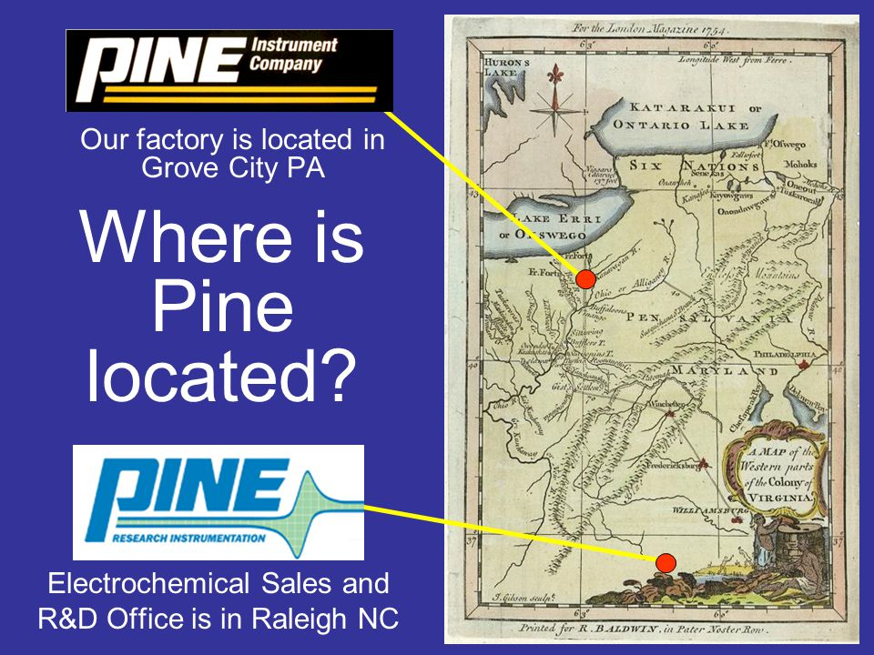 Our factory is located in Grove City PA Electrochemical Sales and R&D Office is in Raleigh NC Where is Pine located?