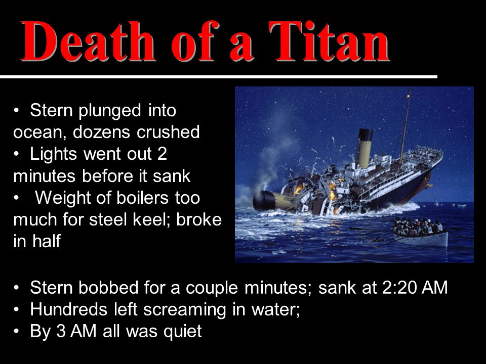 Stern plunged into ocean, dozens crushed Lights went out 2 minutes before it sank Weight of boilers too much for steel keel; broke in half Stern bobbe