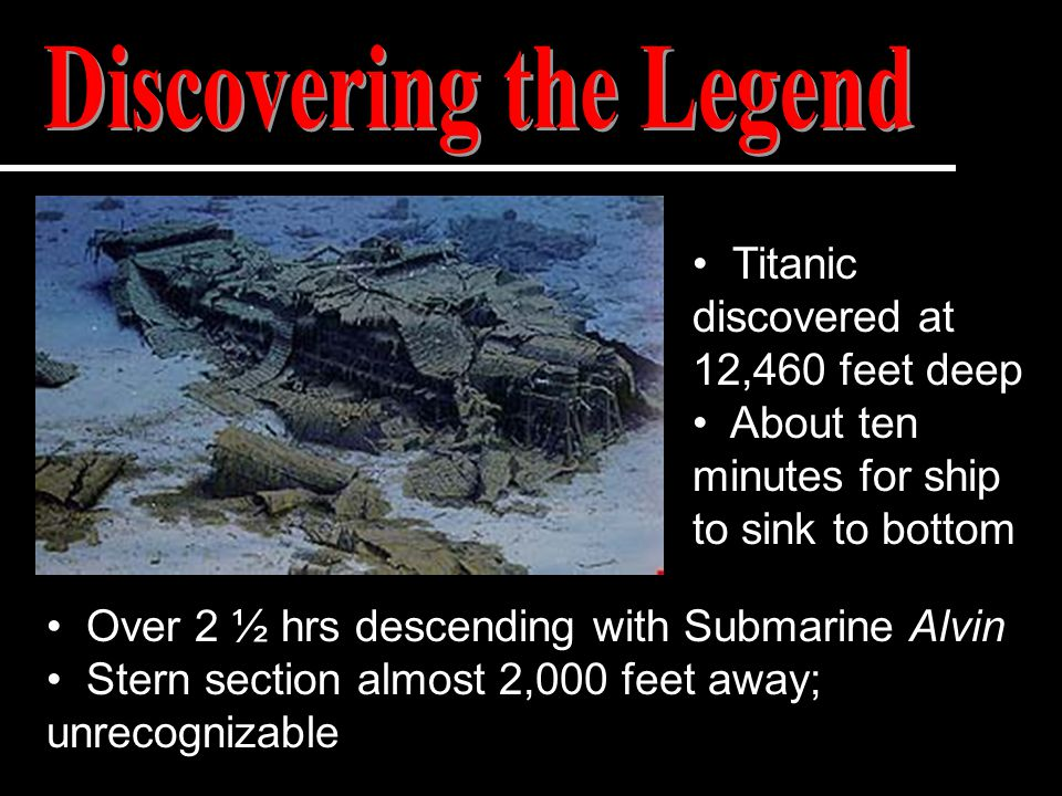 Over 2 ½ hrs descending with Submarine Alvin Stern section almost 2,000 feet away; unrecognizable Titanic discovered at 12,460 feet deep About ten min